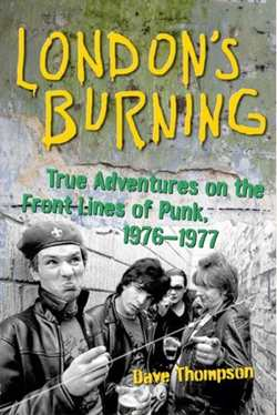 London's Burning: True Adventures on the Front Lines of Punk 1976-1977 by Dave Thompson
