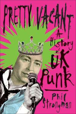 Pretty Vacant: A History of U.K. Punk -  book review by Jeff Muendel