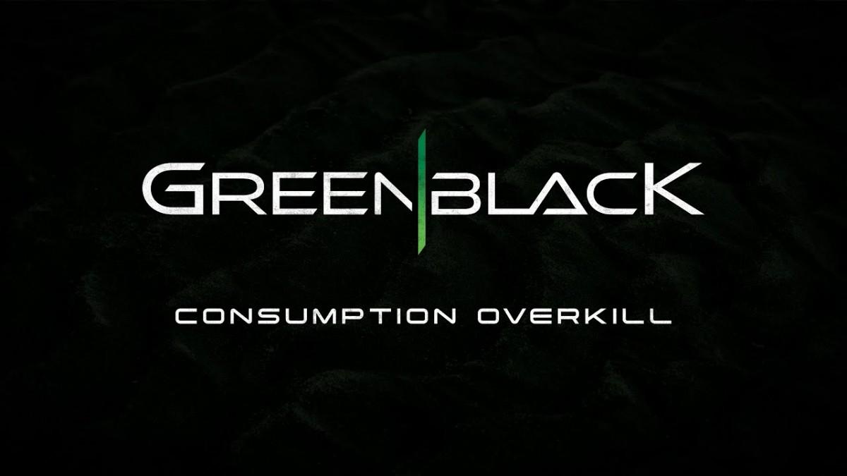 GreenblacK - Consumption Overkill