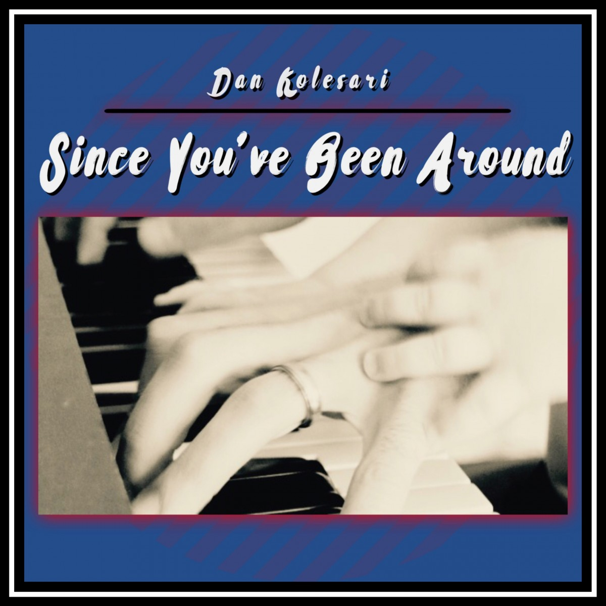 Dan Kolesari - Since You've Been Around