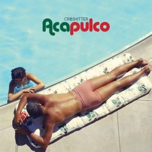 Cribshitter - Acapulco