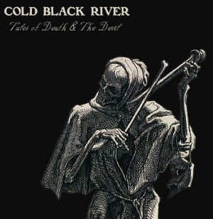 Cold Black River - Tales Of Death And The Devil