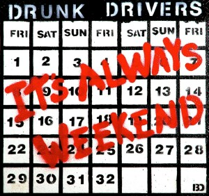 Drunk Drivers - It's Always Weekend