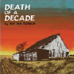 Ha Ha Tonka - Death of a Decade