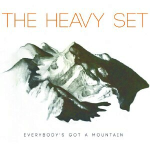 The Heavy Set - Everybody's Got A Mountain