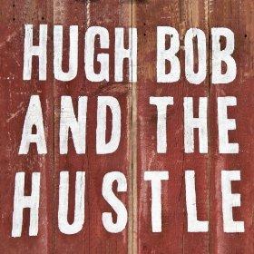 Hugh Bob and the Hustle - Hugh Bob and the Hustle