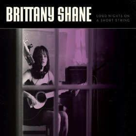 Brittany Shane - Loud Nights on a Short String