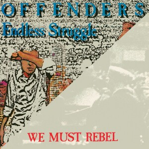 Offenders - Endless Struggle / We Must Rebel / I Hate Myself