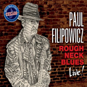 Paul Filipowicz - Rough Neck Blues Live!
