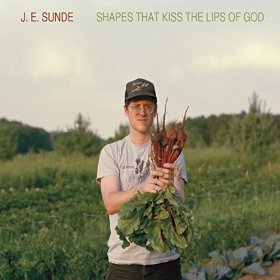 J.E. Sunde - Shapes That Kiss The Lips of God