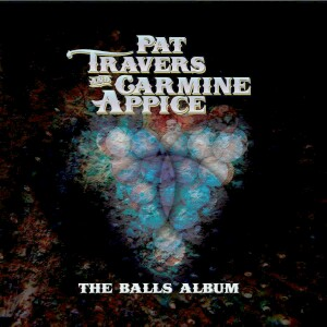 Pat Travers and Carmine Appice - The Balls Album