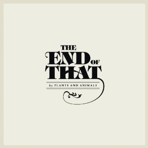 Plants and Animals - The End of That