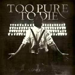 Too Pure To Die - Confess