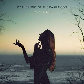 Ayla Nereo - By the Light of the Dark Moon