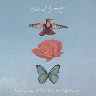Eternal Summers - Every Day It Feels Like I'm Dying…