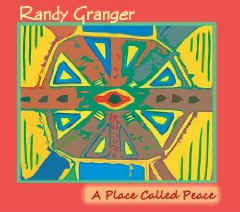 Randy Granger - A Place Called Peace