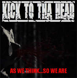 Kick To Tha Head - As We Think So We Are