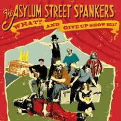 Asylum Street Spankers - What? And Give Up Show Biz?
