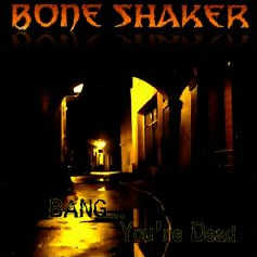 Bone Shaker - Bang… You're Dead
