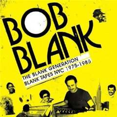 Bob Blank - The Blank Generation: Blank Tapes NYC 1975-1985