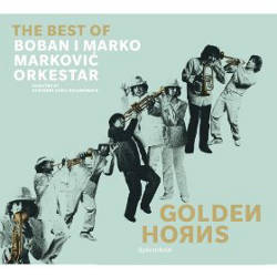 Boban I Marko Markovic Orkestar - Golden Horns