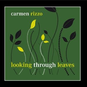 CARMEN RIZZO - Looking Through Leaves