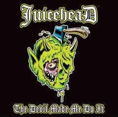 Juicehead - Devil Made Me Do It
