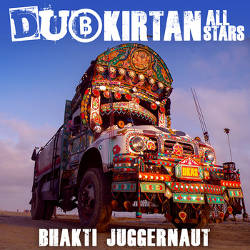 Dub Kirtan All Stars - Bhakti Juggernaut