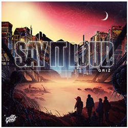 Griz - Say It Loud