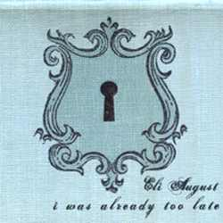 Eli August - I Was Already Too Late