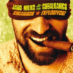 Jaro Milko and the Cubalkanics - Cigarros Explosivos!
