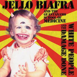 Jello Biafra and the Guantanamo School of Medicine - White People and the Damage Done