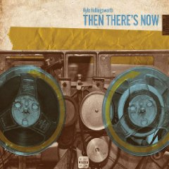Kyle Hollingsworth - Then There's Now