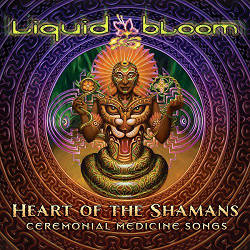 Liquid Bloom - Heart of the Shamans: Ceremonial Medicine Songs