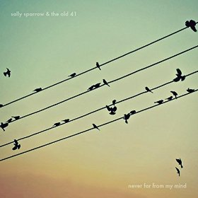 Sally Sparrow & the Old 41 - Never Far From My Mind