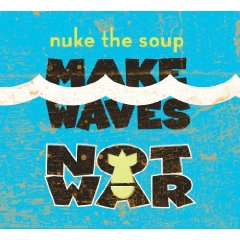 Nuke The Soup - Make Waves Not War