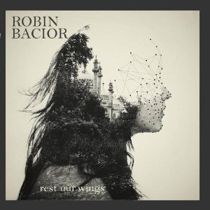 Robin Bacior - Rest Our Wings
