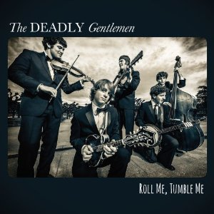 The Deadly Gentlemen - Roll Me, Tumble Me