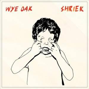 Wye Oak - Shriek