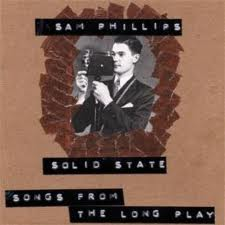 Sam Phillips - Solid State: Songs from the Long Player