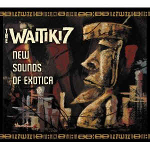 Waitiki 7 - New Sounds of Exotica
