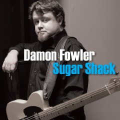 Damon Fowler - Sugar Shack