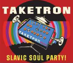 Slavic Soul Party - Taketron
