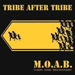 Tribe After Tribe - M.O.A.B. - Stories from Deuteronomy