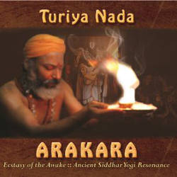 Turiya Nada - Arakara: Ecstasy of the Awake - Ancient Siddhar Yoga Resonance