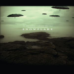 Snowflake - We All Grow Towards the Sea