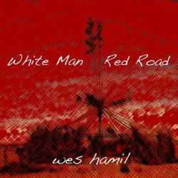 Wes Hamil - White Man Red Road