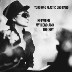Yoko Ono's Plastic Ono Band - Between My Head and the Sky