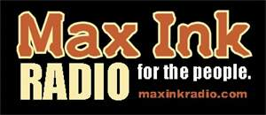 Max Ink Radio.... Radio for the People!