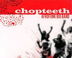 Chopteeth - Chopteeth Afrofunk Big Band